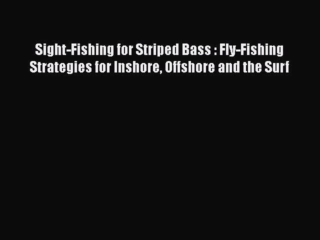 PDF Sight-Fishing for Striped Bass : Fly-Fishing Strategies for Inshore Offshore and the Surf