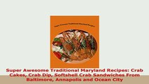 PDF  Super Awesome Traditional Maryland Recipes Crab Cakes Crab Dip Softshell Crab Sandwiches Read Full Ebook