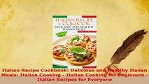 Download  Italian Recipe Cookbook Delicious and Healthy Italian Meals Italian Cooking  Italian Read Full Ebook