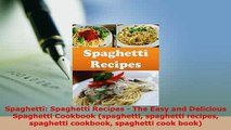PDF  Spaghetti Spaghetti Recipes  The Easy and Delicious Spaghetti Cookbook spaghetti PDF Full Ebook