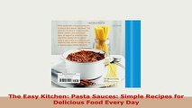 Download  The Easy Kitchen Pasta Sauces Simple Recipes for Delicious Food Every Day Read Full Ebook