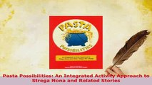 Download  Pasta Possibilities An Integrated Activity Approach to Strega Nona and Related Stories Download Full Ebook