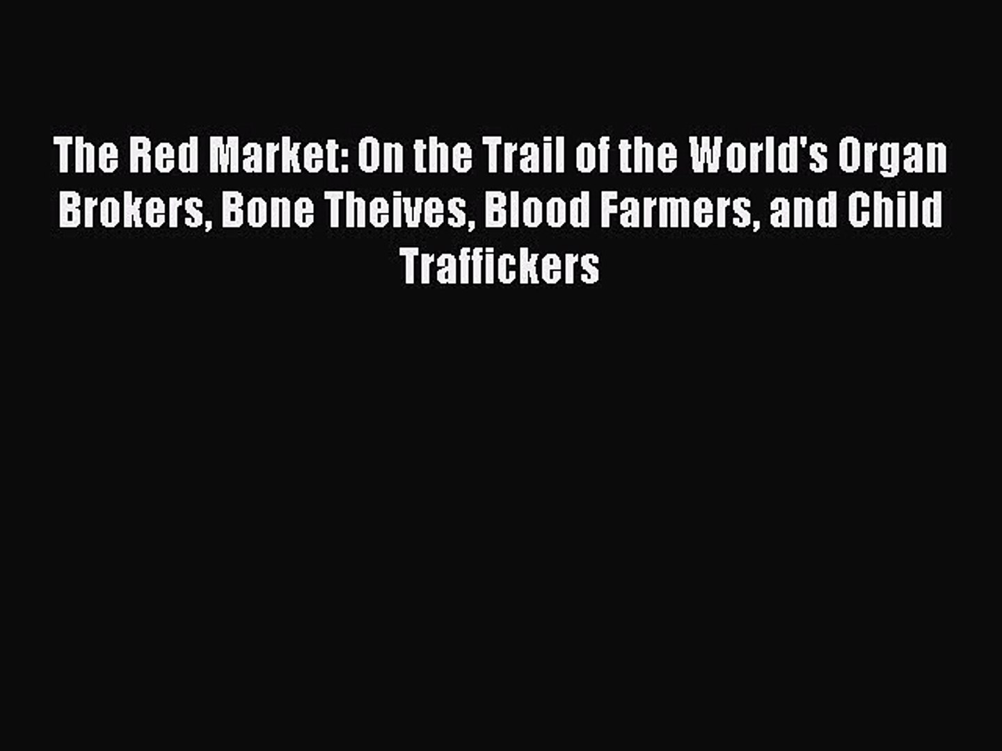 [Read book] The Red Market: On the Trail of the World's Organ Brokers Bone Theives Blood Farmer
