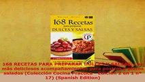 Download  168 RECETAS PARA PREPARAR DULCES Y SALSAS Los más deliciosos acompañamientos para postres Download Online