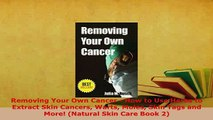 PDF  Removing Your Own Cancer  How to Use Herbs to Extract Skin Cancers Warts Moles Skin Tags  EBook