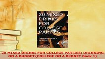 Download  20 MIXED DRINKS FOR COLLEGE PARTIES DRINKING ON A BUDGET COLLEGE ON A BUDGET Book 1 PDF Online