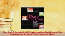 Download  The Daily Cocktail 365 Intoxicating Drinks and the Outrageous Events That Inspired Them PDF Full Ebook
