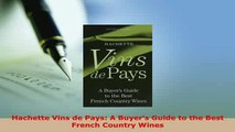 Download  Hachette Vins de Pays A Buyers Guide to the Best French Country Wines PDF Online