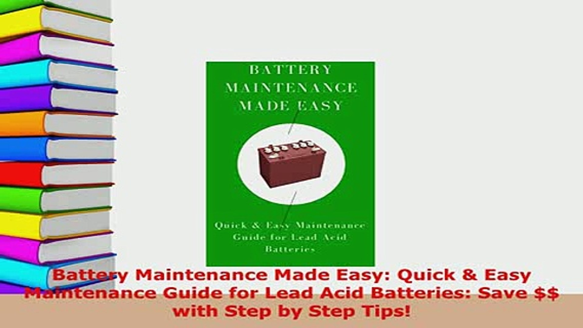 Download  Battery Maintenance Made Easy Quick  Easy Maintenance Guide for Lead Acid Batteries Free B