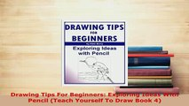 PDF  Drawing Tips For Beginners Exploring Ideas With Pencil Teach Yourself To Draw Book 4 Download Online