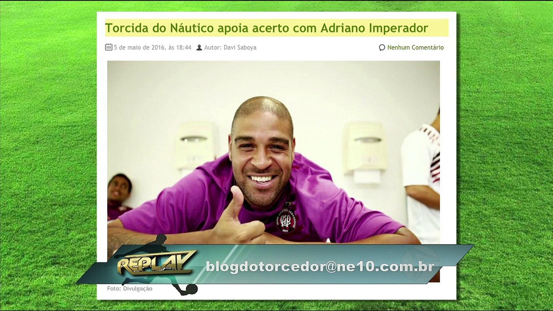 Replay - Adriano Imperador sondado no Náutico - Aroldo Costa comenta 06 05 16 TV Jornal-SBT