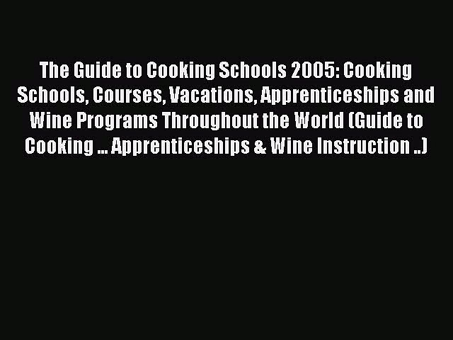[Read book] The Guide to Cooking Schools 2005: Cooking Schools Courses Vacations Apprenticeships | Godialy.com