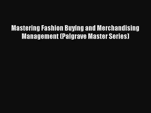 [Read book] Mastering Fashion Buying and Merchandising Management (Palgrave Master Series)