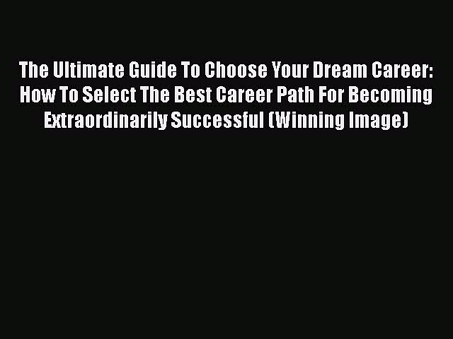 [Read book] The Ultimate Guide To Choose Your Dream Career: How To Select The Best Career Path
