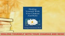 Download  HEALING YOURSELF WITH YOUR CHAKRAS AND REIKI PDF Book Free