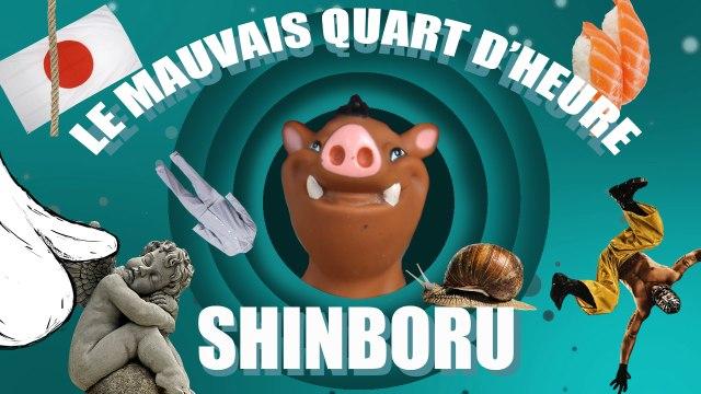 LE MAUVAIS QUART D'HEURE : SHINBORU
