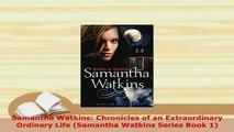 PDF  Samantha Watkins Chronicles of an Extraordinary Ordinary Life Samantha Watkins Series Read Online