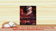 PDF  We Own the Night Rock Star Vampire Romance The Night Songs Collection Book 3 Read Online