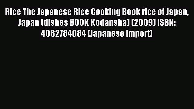 Read Rice The Japanese Rice Cooking Book rice of Japan Japan (dishes BOOK Kodansha) (2009)