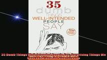 READ FREE Ebooks  35 Dumb Things WellIntended People Say Surprising Things We Say That Widen the Diversity Free Online