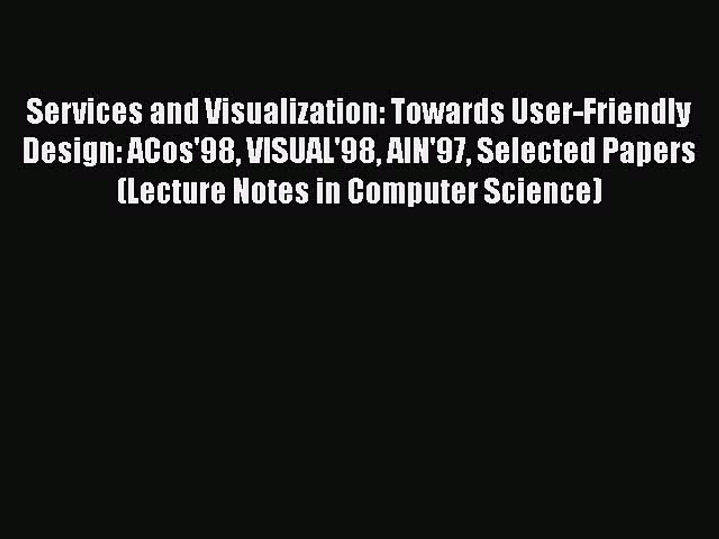 [PDF] Services and Visualization: Towards User-Friendly Design: ACos'98 VISUAL'98 AIN'