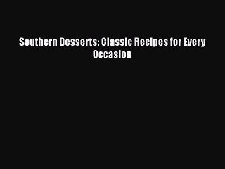 Read Southern Desserts: Classic Recipes for Every Occasion Ebook Free