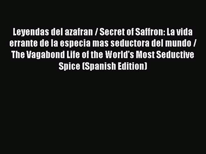 Read Leyendas del azafran / Secret of Saffron: La vida errante de la especia mas seductora