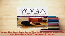 Download  Yoga The Back Pain Cure The Yoga Therapy Back Care and Low Back Pain Treatment Program  EBook