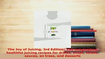 Download  The Joy of Juicing 3rd Edition 150 imaginative healthful juicing recipes for drinks soups PDF Book Free