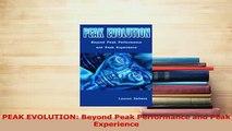 Read  PEAK EVOLUTION Beyond Peak Performance and Peak Experience Ebook Free
