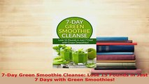 PDF  7Day Green Smoothie Cleanse Lose 15 Pounds in Just 7 Days with Green Smoothies Read Online