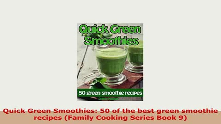Download Quick Green Smoothies 50 Of The Best Green Smoothie Recipes Family Cooking Series Book Read Online
