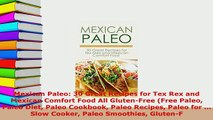 Download  Mexican Paleo 30 Great Recipes for Tex Rex and Mexican Comfort Food All GlutenFree Free Read Online
