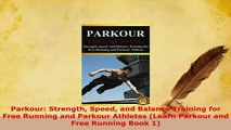 PDF  Parkour Strength Speed and Balance Training for Free Running and Parkour Athletes Learn  Read Online