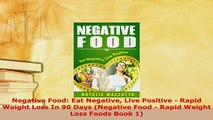 PDF  Negative Food Eat Negative Live Positive  Rapid Weight Loss In 90 Days Negative Food   EBook