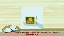 PDF  Attract Wealth Create a Life of Prosperity Ease  Abundance Free Books