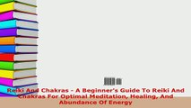 Download  Reiki And Chakras  A Beginners Guide To Reiki And Chakras For Optimal Meditation Healing Read Online