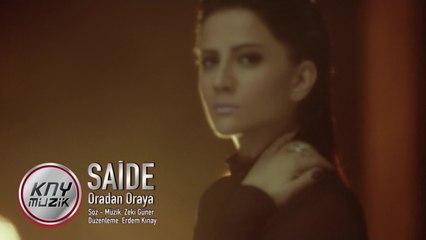 SAİDE - ORADAN ORAYA ( Official Video )