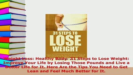 Download  Weight Loss Healthy Body 31 Steps to Lose Weight Improve Your Life by Losing Those  Read Online
