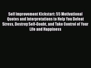 [Read book] Self Improvement Kickstart: 55 Motivational Quotes and Interpretations to Help
