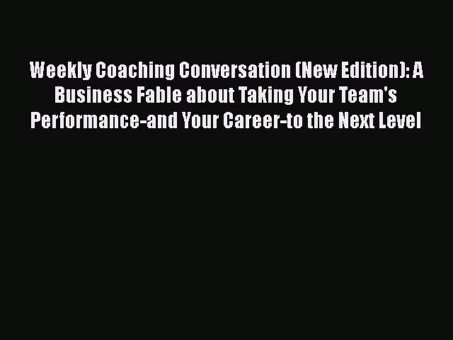 [Read book] Weekly Coaching Conversation (New Edition): A Business Fable about Taking Your