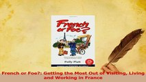 Read  French or Foe Getting the Most Out of Visiting Living and Working in France Ebook Online