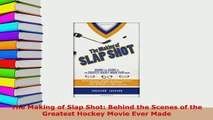 PDF  The Making of Slap Shot Behind the Scenes of the Greatest Hockey Movie Ever Made Free Books