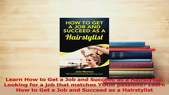 Download  Learn How to Get a Job and Succeed as a Hairstylist Looking for a job that matches YOUR Ebook Free