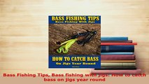 PDF  Bass Fishing Tips Bass fishing with jigs How to catch bass on jigs year round Read Online