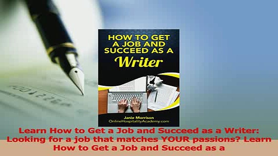 Read  Learn How to Get a Job and Succeed as a Writer Looking for a job that matches YOUR Ebook Free