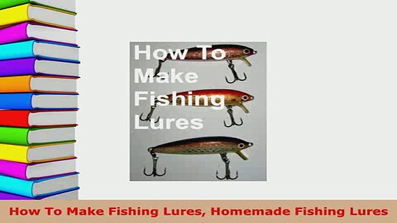 PDF  How To Make Fishing Lures Homemade Fishing Lures  Read Online