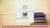 Read  Love Your Job The New Rules for Career Happiness Ebook Free