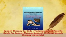 Download  Speech Therapy for Kids  Techniques and Parents Guide for Speech Therapy speech therapy  EBook