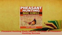 PDF  Pheasant Hunting Made Simple 21 Steps to Pheasant Hunting Success  EBook